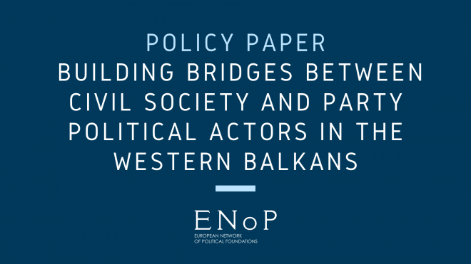 Building Bridges between Civil Society and Party Political Actors in the Western Balkans – The Perspective of Political Foundations